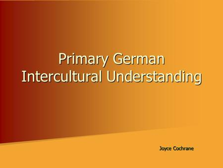 Primary German Intercultural Understanding Joyce Cochrane.