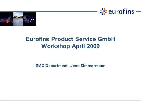 Eurofins Product Service GmbH Workshop April 2009 EMC Department - Jens Zimmermann.