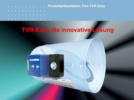 TVR-Easy die innovative Lösung Produktpräsentation Trox TVR-Easy.