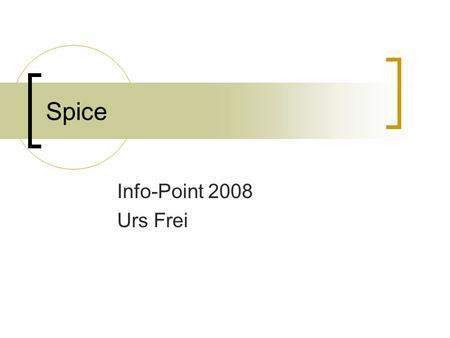 Spice Info-Point 2008 Urs Frei.