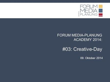 FORUM MEDIA-PLANUNG ACADEMY 2014: #03: Creative-Day 09. Oktober 2014.