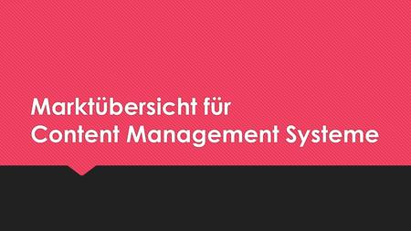 Marktübersicht für Content Management Systeme. Agenda Begriffsdefinition Abgrenzung CMS - WCMS Beispiel How CMS works Open-Source CMS vs. Closed Source.