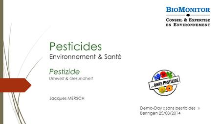 Pesticides Environnement & Santé Pestizide Umwelt & Gesundheit Jacques MERSCH Demo-Day « sans pesticides » Beringen 25/03/2014.
