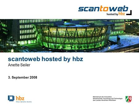 Scantoweb hosted by hbz Anette Seiler 3. September 2008.