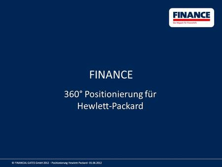FINANCE 360° Positionierung für Hewlett-Packard © FINANCIAL GATES GmbH 2012 - Positionierung Hewlett-Packard - 01.06.2012.