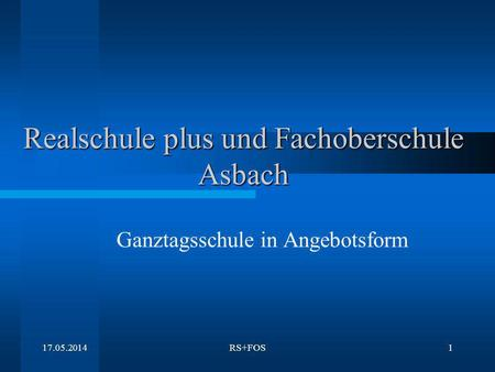 17.05.2014RS+FOS1 Realschule plus und Fachoberschule Asbach Ganztagsschule in Angebotsform.