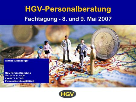 HGV-Personalberatung Fachtagung - 8. und 9. Mai 2007 Wilfried Albenberger HGV-Personalberatung Tel. 0471 317 800 Fax 0471 317 801