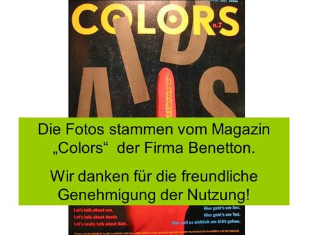 "Die Fotos stammen vom Magazin ""Colors"" der Firma Benetton."