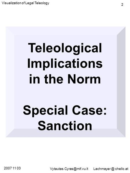 Teleological Implications in the Norm Special Case: Sanction Visualization of Legal Teleology 2 2007 11 03 chello.at.