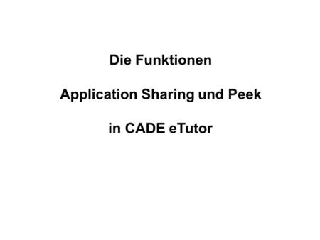 Die Funktionen Application Sharing und Peek in CADE eTutor.