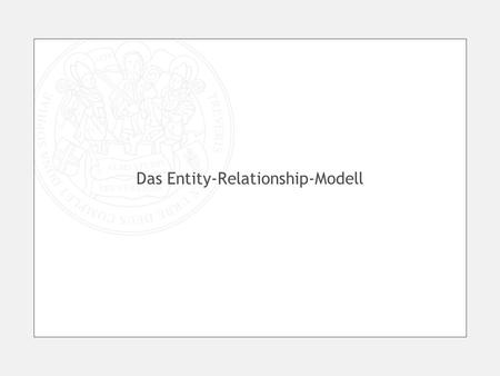 Das Entity-Relationship-Modell