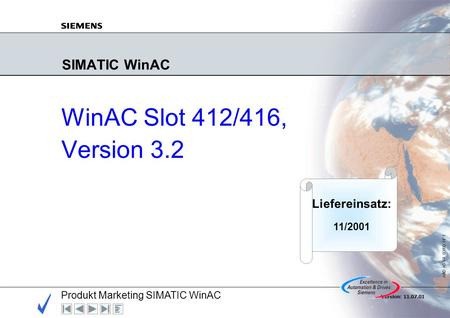 Produkt Marketing SIMATIC WinAC A&D AS V4, 03/00 N° 1 Version: 11.07.01 SIMATIC WinAC WinAC Slot 412/416, Version 3.2 Liefereinsatz: 11/2001.