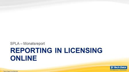 Tech Data Confidential REPORTING IN LICENSING ONLINE SPLA – Monatsreport.