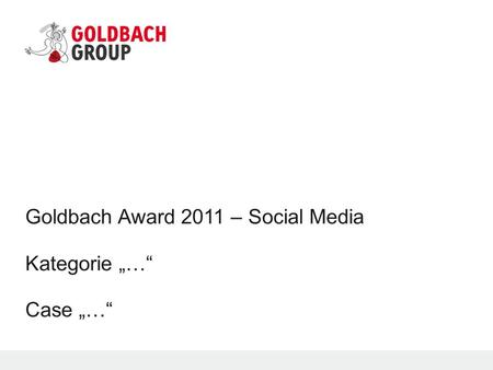 Goldbach Award 2011 – Social Media Kategorie … Case …