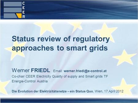 Werner FRIEDL   Co-chair CEER Electricity Quality of supply and Smart grids TF Energie-Control Austria Die Evolution der.