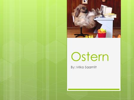 Ostern By: Miko Saarniit.
