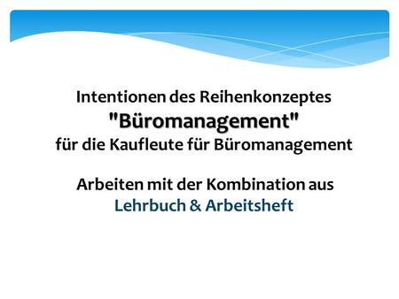 Intentionen des Reihenkonzeptes Büromanagement