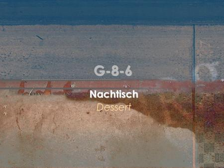 G-8-6 Nachtisch Dessert. G-8-6: Wichtige Vokabeln der Nachtisch dessert der Nachtisch = dessert grob = rough, coarse, ill-mannered grob = rough, coarse,