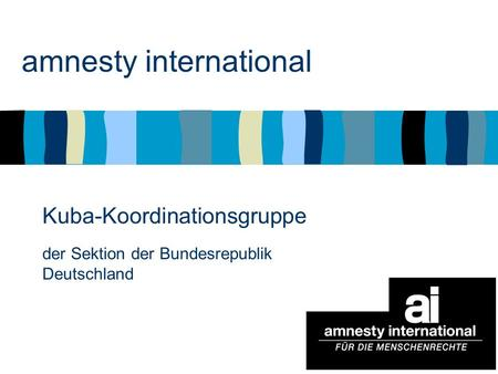 Amnesty international Kuba-Koordinationsgruppe der Sektion der Bundesrepublik Deutschland.