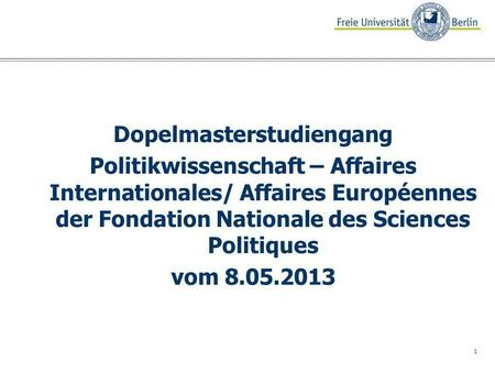 1 Dopelmasterstudiengang Politikwissenschaft – Affaires Internationales/ Affaires Européennes der Fondation Nationale des Sciences Politiques vom 8.05.2013.