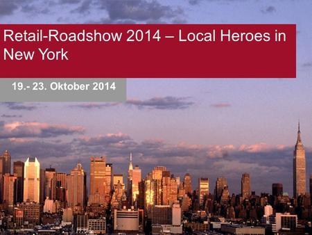 Retail-Roadshow 2014 – Local Heroes in New York 19.- 23. Oktober 2014.