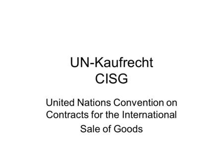 UN-Kaufrecht CISG United Nations Convention on Contracts for the International Sale of Goods.