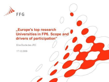Europe's top research Universities in FP6. Scope and drivers of participation Eine Studie des JRC 17.12.2009.