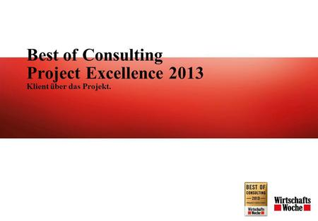 Best of Consulting Project Excellence 2013 Klient über das Projekt.