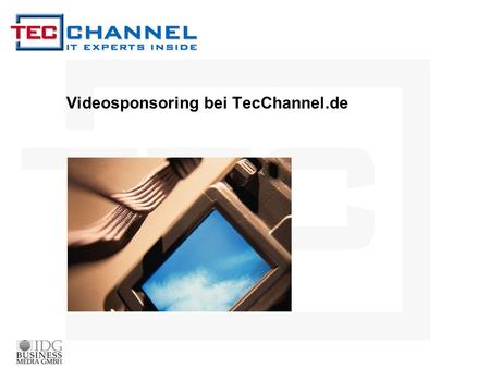 Videosponsoring bei TecChannel.de. Redaktionelle Beiträge im TecChannel Flash-Media-Player BEITRÄGE WERBEFORMATE + SPONSORINGDART-MOTIV IN-STREAMKONTAKTVORTEILE.