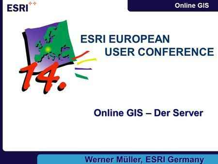 Online GIS Online GIS – Der Server Werner Müller, ESRI Germany ESRI EUROPEAN USER CONFERENCE.