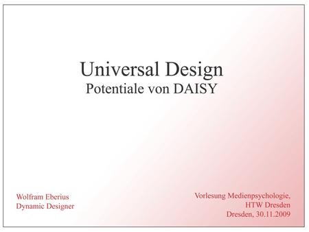 Wolfram EberiusUniversal Design – Potentiale von DAISY2 Das Programm 1.DAISY-Bücher 2.Motivation 3.Erweiterungen des DAISY-Standards 4.DAISY Web Player.