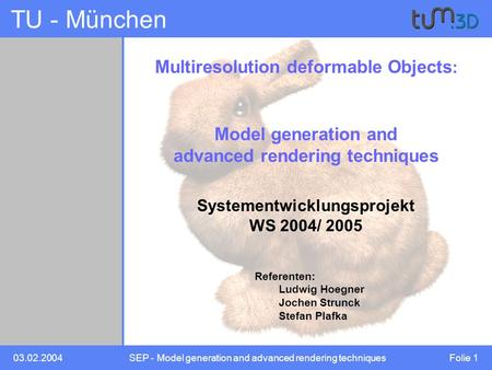03.02.2004SEP - Model generation and advanced rendering techniques Folie 1 TU - München Referenten: Ludwig Hoegner Jochen Strunck Stefan Plafka Multiresolution.