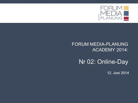 FORUM MEDIA-PLANUNG ACADEMY 2014: Nr 02: Online-Day 12. Juni 2014.