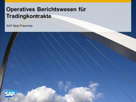 CONFIDENTIAL Operatives Berichtswesen für Tradingkontrakte SAP Best Practices.