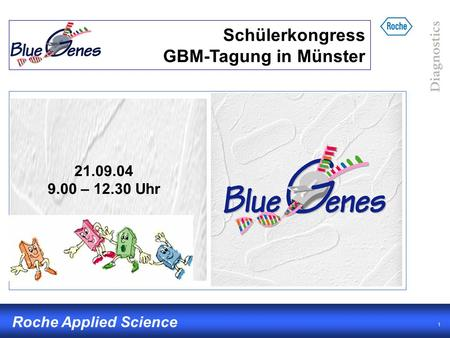 1 Roche Applied Science 21.09.04 9.00 – 12.30 Uhr Schülerkongress GBM-Tagung in Münster.
