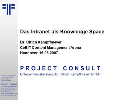 1 Intranet als Knowledge Space Dr. Ulrich Kampffmeyer CeBIT Content Management Arena PROJECT CONSULT Unternehmensberatung Dr. Ulrich Kampffmeyer GmbH Breitenfelder.