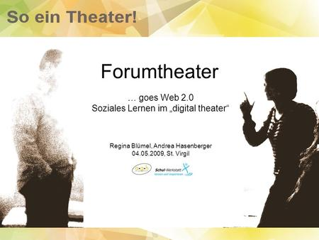 "Forumtheater … goes Web 2.0 Soziales Lernen im ""digital theater"""