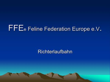 FFE ® Feline Federation Europe e.V. Richterlaufbahn.