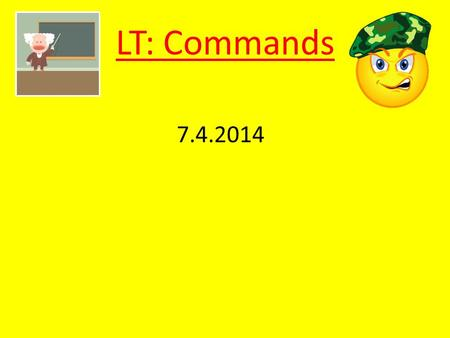 7.4.2014 LT: Commands 7.4.2014 Review Commands When talking to one person: Du kaufst Brot. Create the sentence with a du pronoun. Then drop the du and.