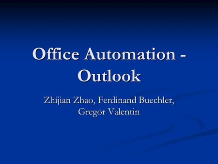 Office Automation - Outlook Zhijian Zhao, Ferdinand Buechler, Gregor Valentin.