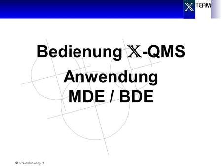 X-Team Consulting / 1 Bedienung X -QMS Anwendung MDE / BDE.