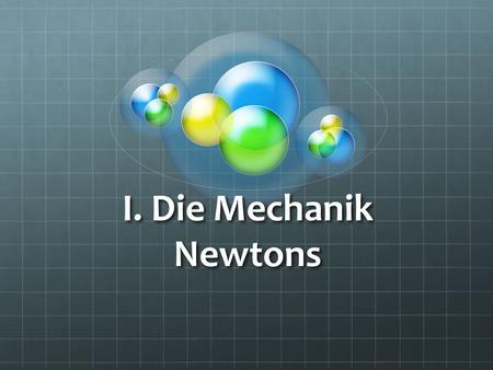 I. Die Mechanik Newtons.