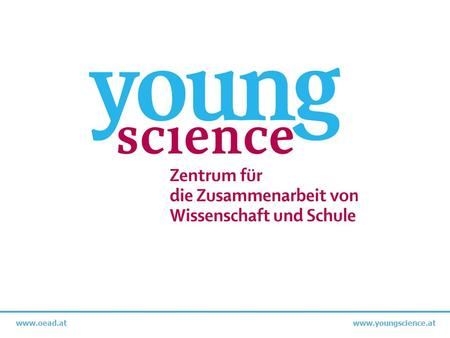 Www.oead.at www.youngscience.at. www.youngscience.at | St. Pölten | AG-Tagung AHS Schülerberater/innen 10.04.2013 Ziele und Angebote Young Science bietet.