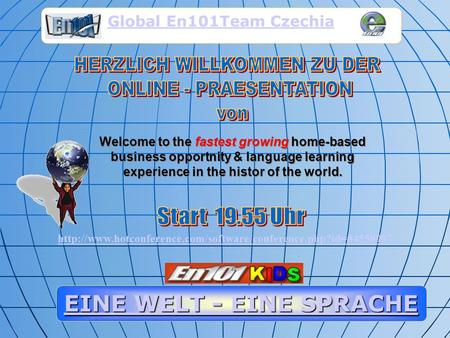 Welcome to the fastest growing home-based business opportnity & language learning experience in the histor of the world. EINE WELT - EINE SPRACHE EINE.