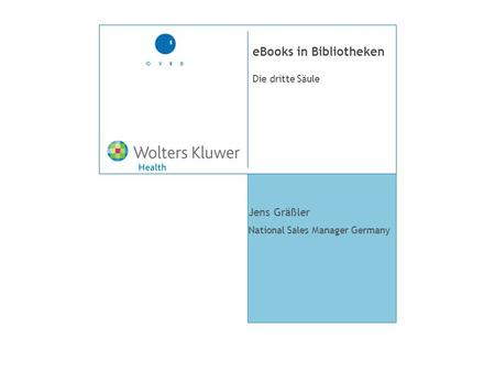 Die dritte Säule eBooks in Bibliotheken Jens Gräßler National Sales Manager Germany.