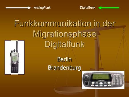 Funkkommunikation in der Migrationsphase Digitalfunk BerlinBrandenburg AnalogFunk Digitalfunk.