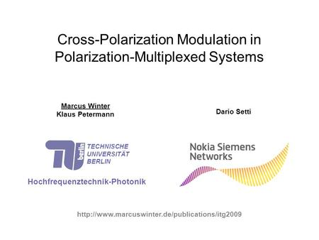 Cross-Polarization Modulation in Polarization-Multiplexed Systems Marcus Winter Klaus Petermann Hochfrequenztechnik-Photonik TECHNISCHE UNIVERSITÄT BERLIN.