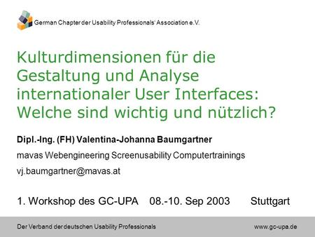 Der Verband der deutschen Usability Professionals www.gc-upa.de German Chapter der Usability Professionals Association e.V. 1. Workshop des GC-UPA 08.-10.