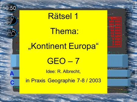 Rätsel 1 Thema: Kontinent Europa GEO – 7 Idee: R. Albrecht, in Praxis Geographie 7-8 / 2003.
