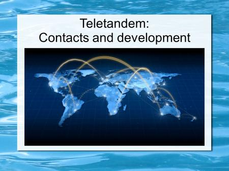 Teletandem: Contacts and development. - much less embarrassed and more spontaneous - improve their pronunciation - open their minds and learn how.